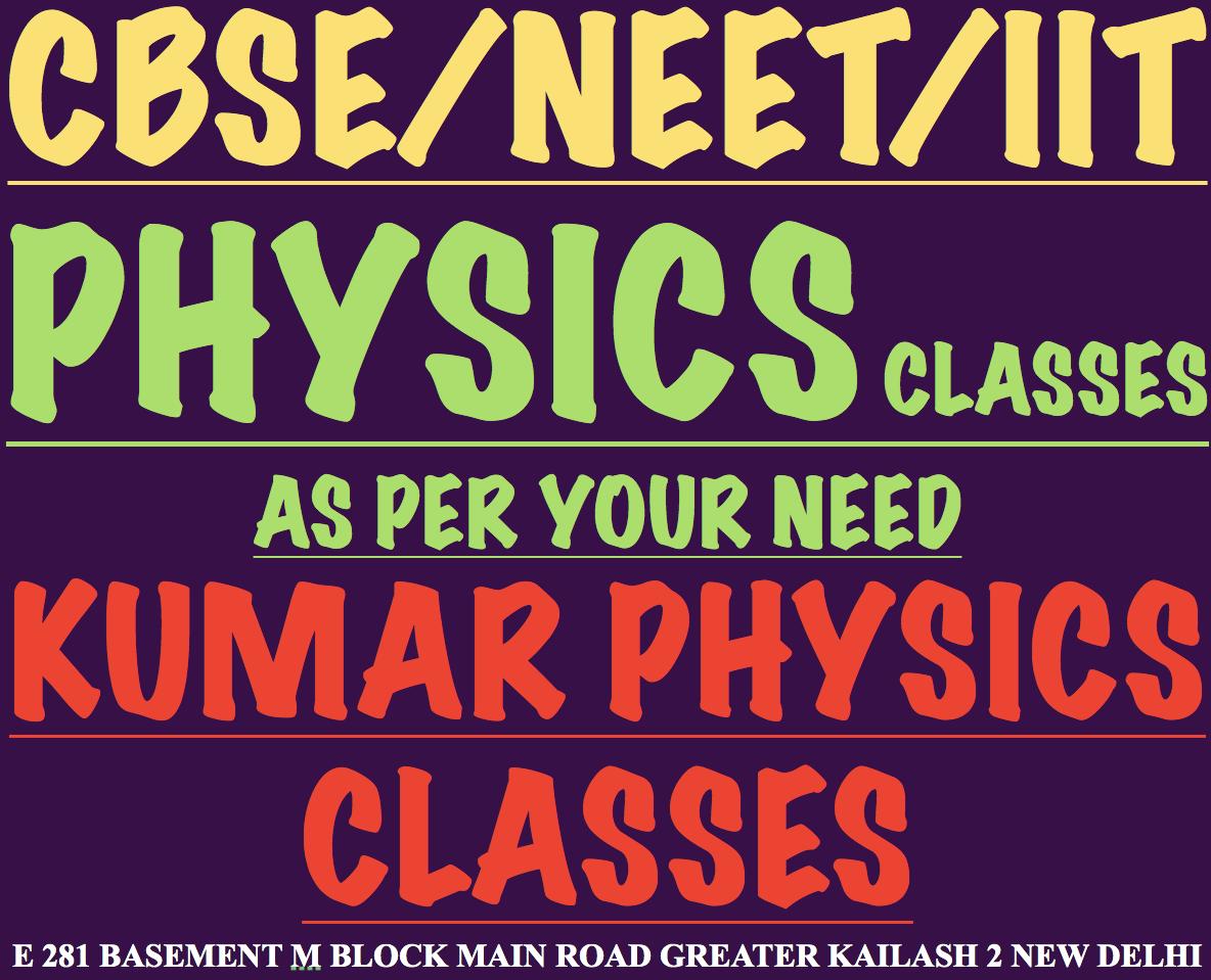 KUMAR PHYSICS CLASSES For Neet IIT AND CBSE PHYSICS